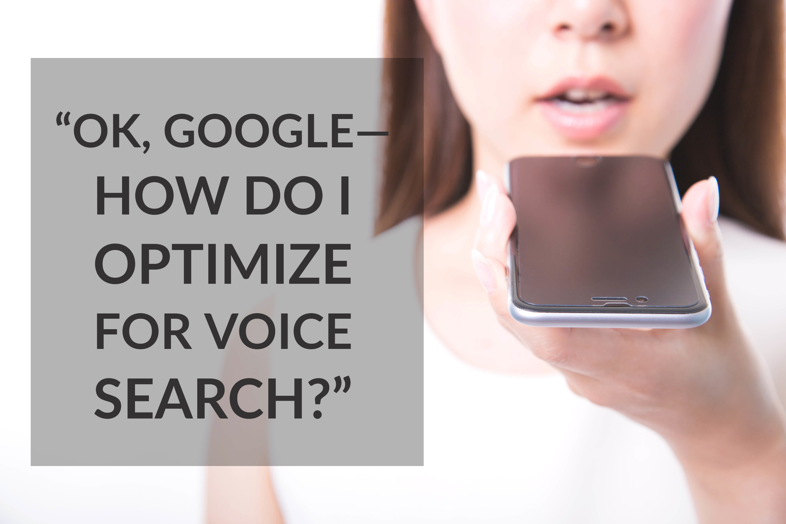 """Ok, Google—How Do I Optimize For Voice Search_"""