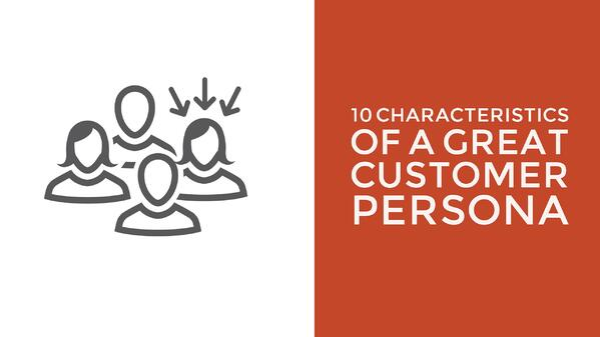 10 Characteristics of a Great Customer Persona