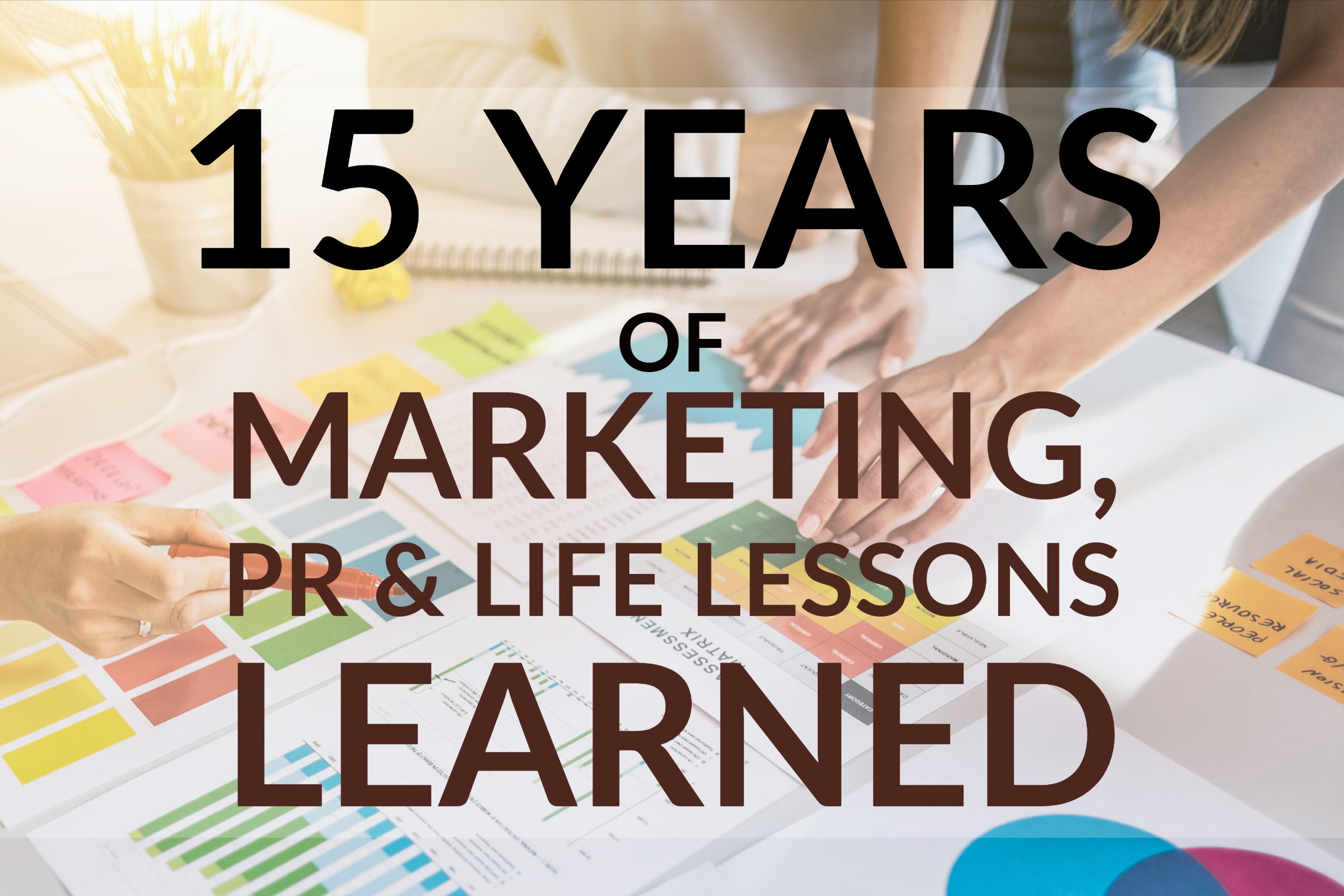 15 Years Of Marketing, PR & Life Lessons Learned
