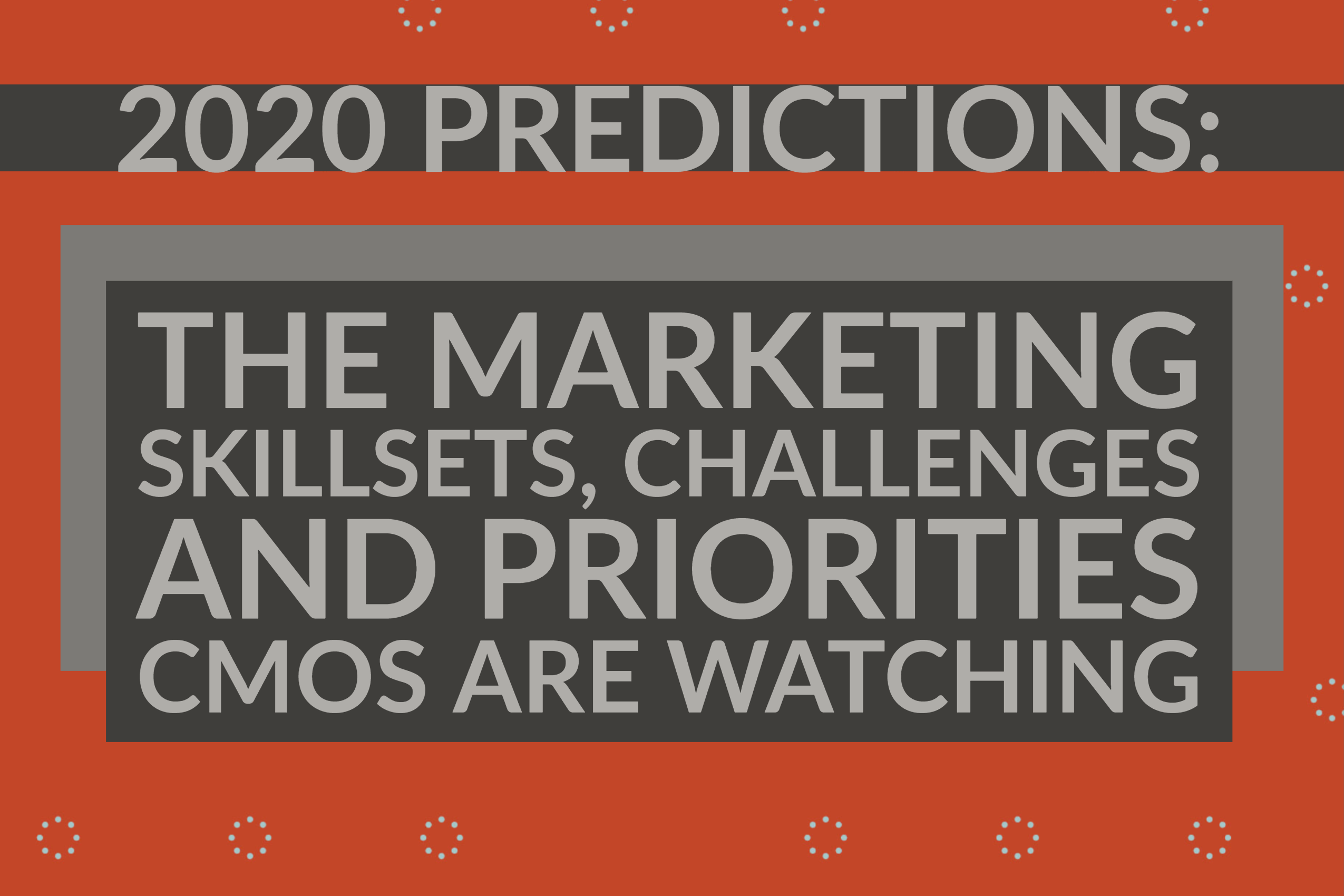 2020 Predictions_ The Marketing Skillsets, Challenges and Priorities CMOS Are Watching