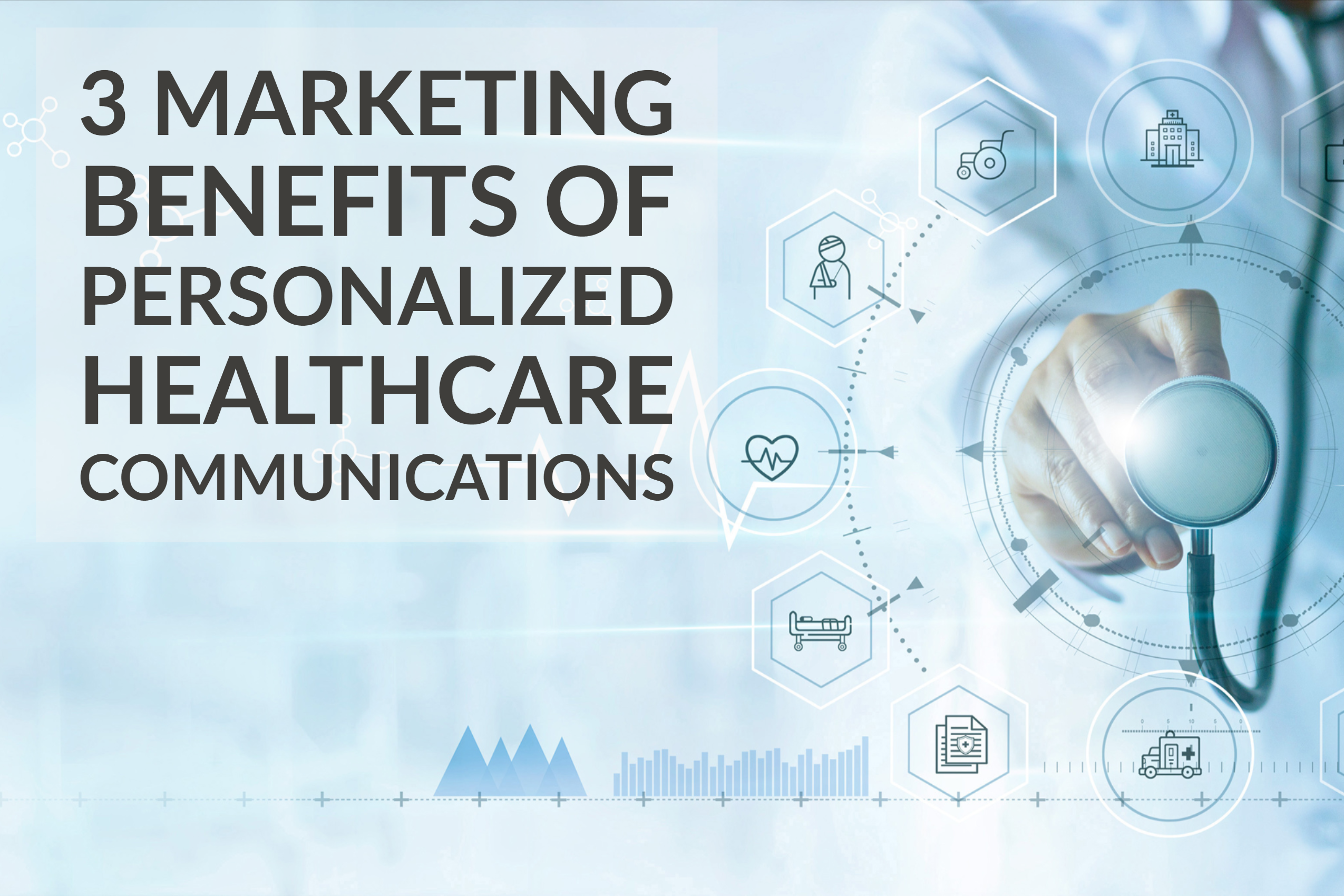 3 Marketing Benefits of Personalized Healthcare Communications