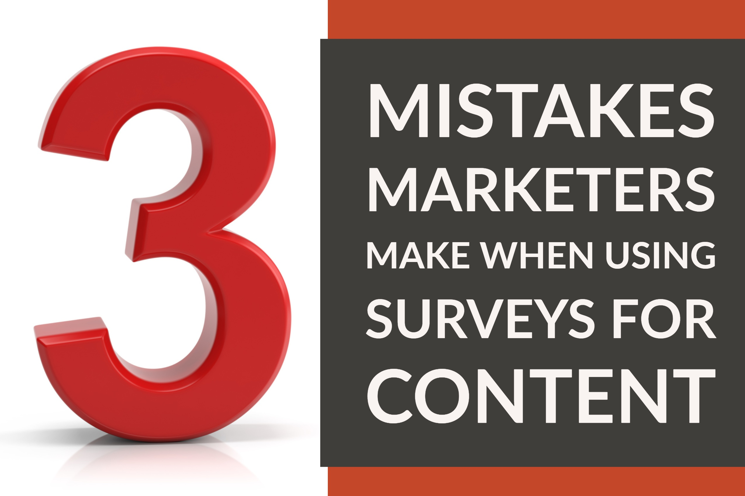 3 Mistakes Marketers Make When Using Surveys For Content