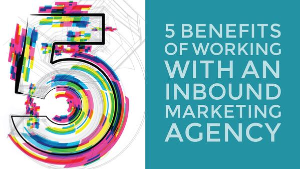 5 Benefits of Working With An Inbound Marketing Agency