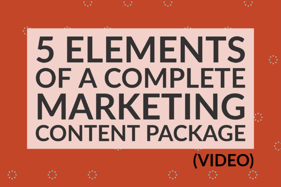 5 Elements Of A Complete Marketing Content Package (video)