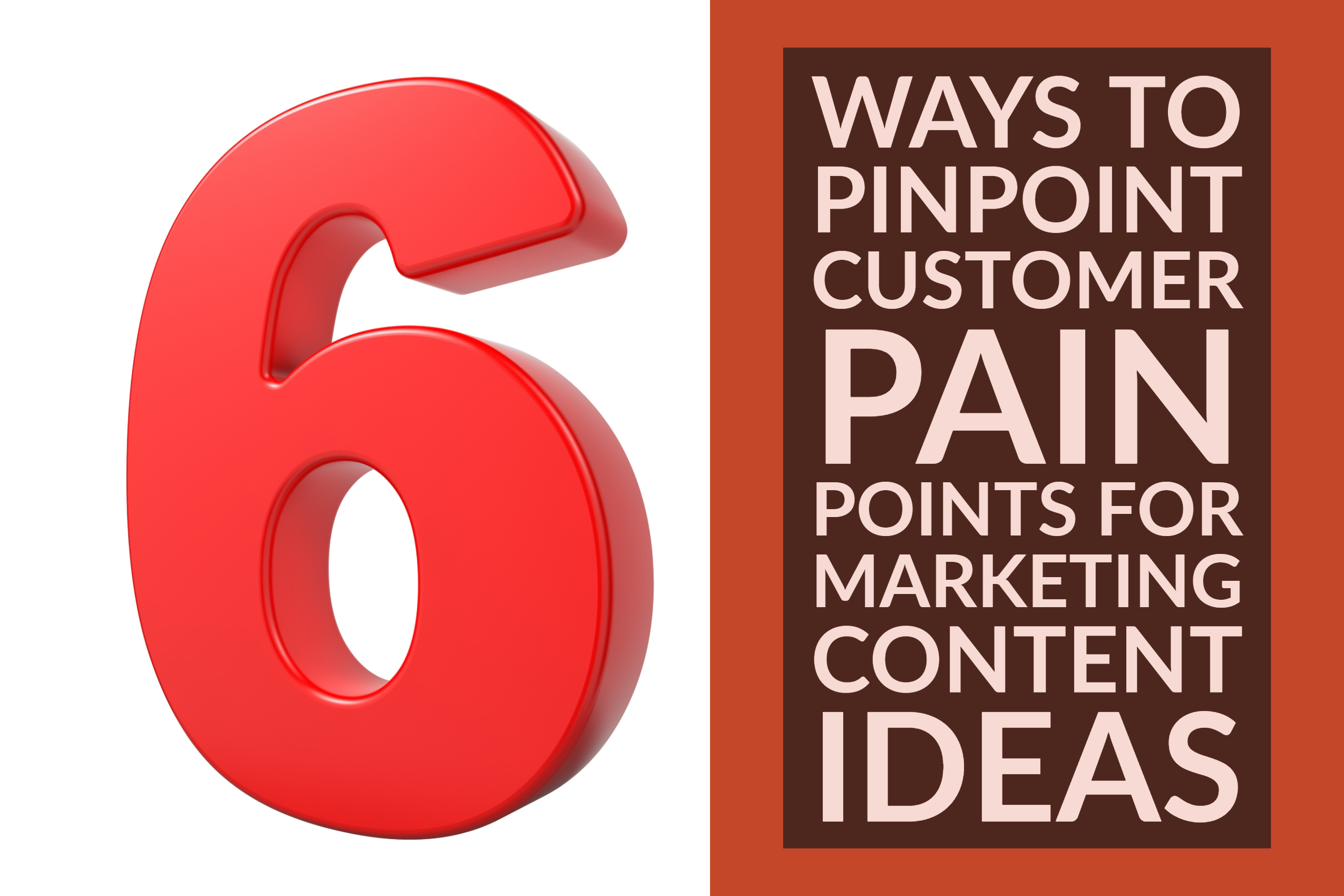 6 Ways To Pinpoint Customer Pain Points For Marketing Content Ideas