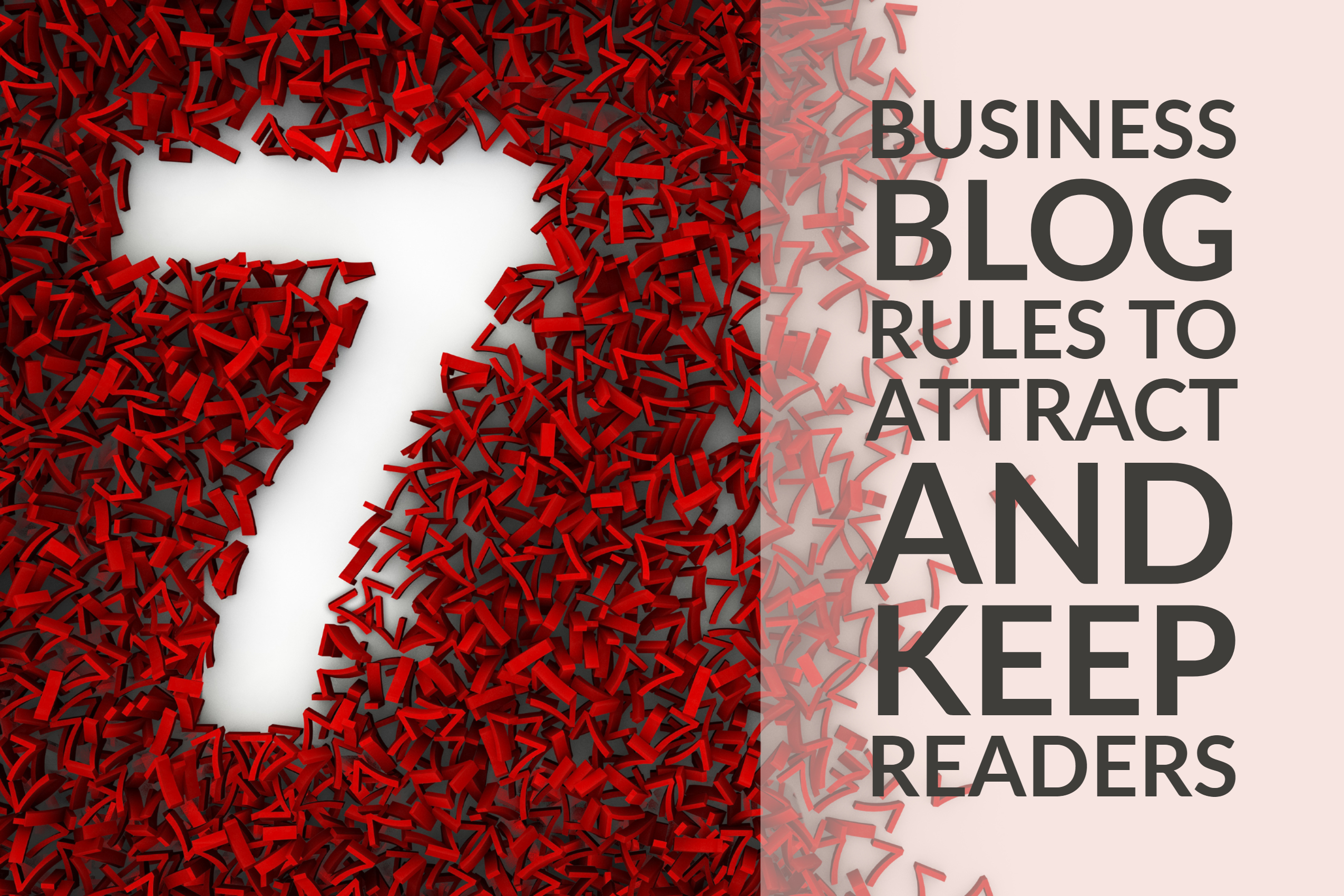 7 Business Blog Rules to Attract and Keep Readers
