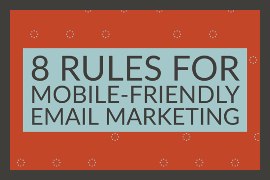 8 Rules For Mobile-Friendly Email Marketing