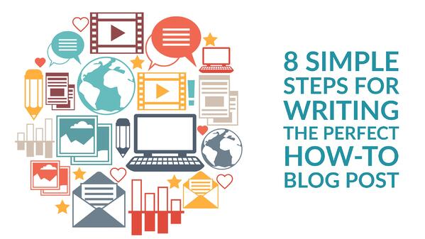 8 simple steps for writing perfect how to blog post