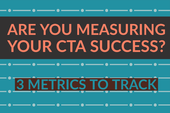 Are You Measuring Your CTA Success_ 3 Metrics To Track