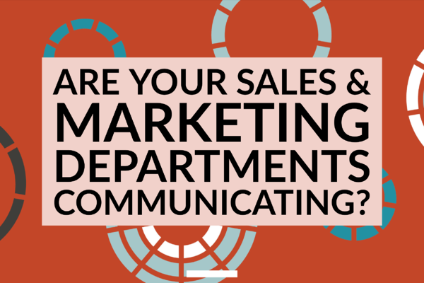Are Your Sales & Marketing Departments Communicating_