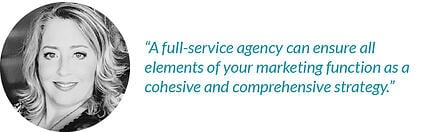 A full-service agency can ensure all elements of your marketing function as a cohesive and comprehensive strategy