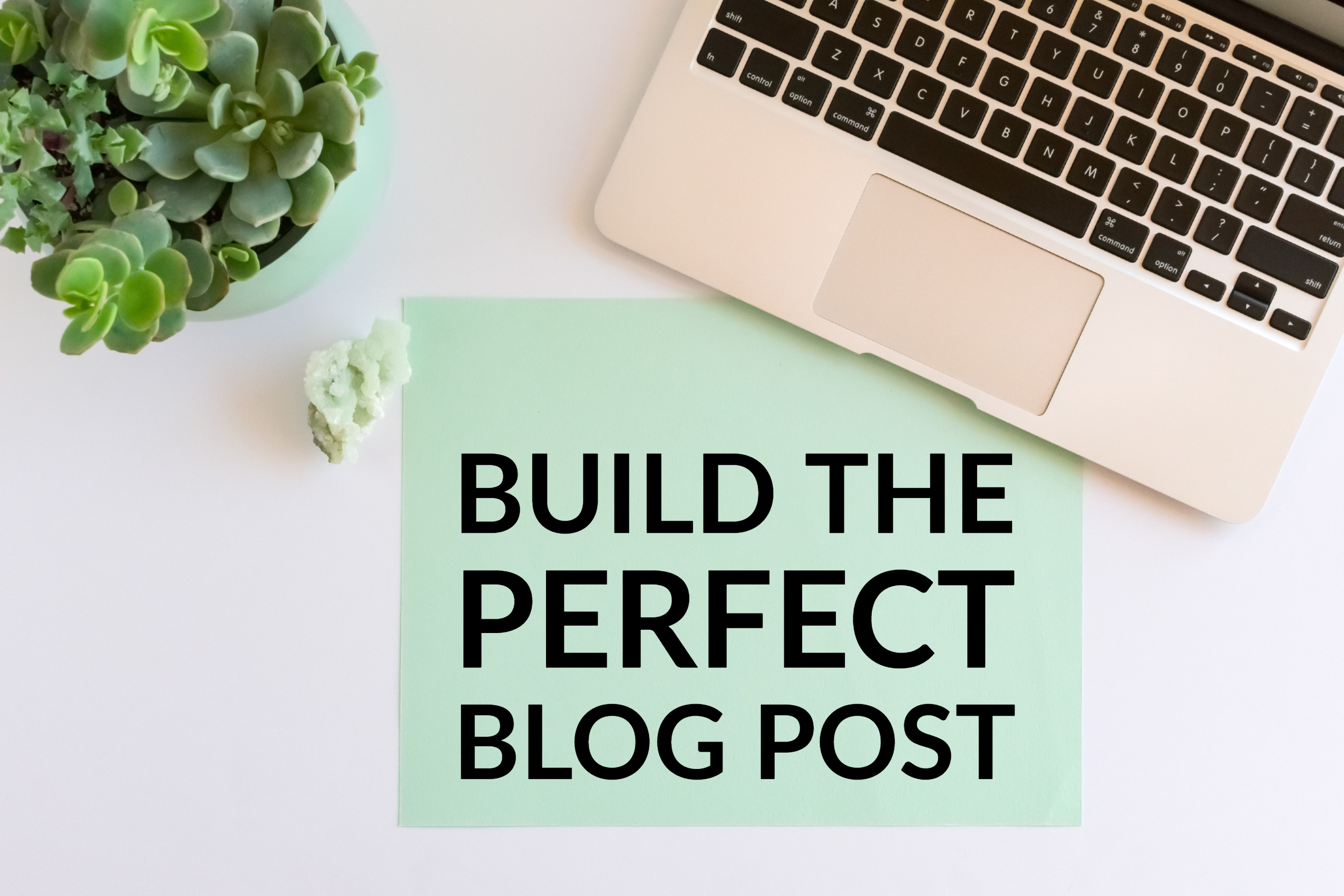 Build The Perfect Blog Post