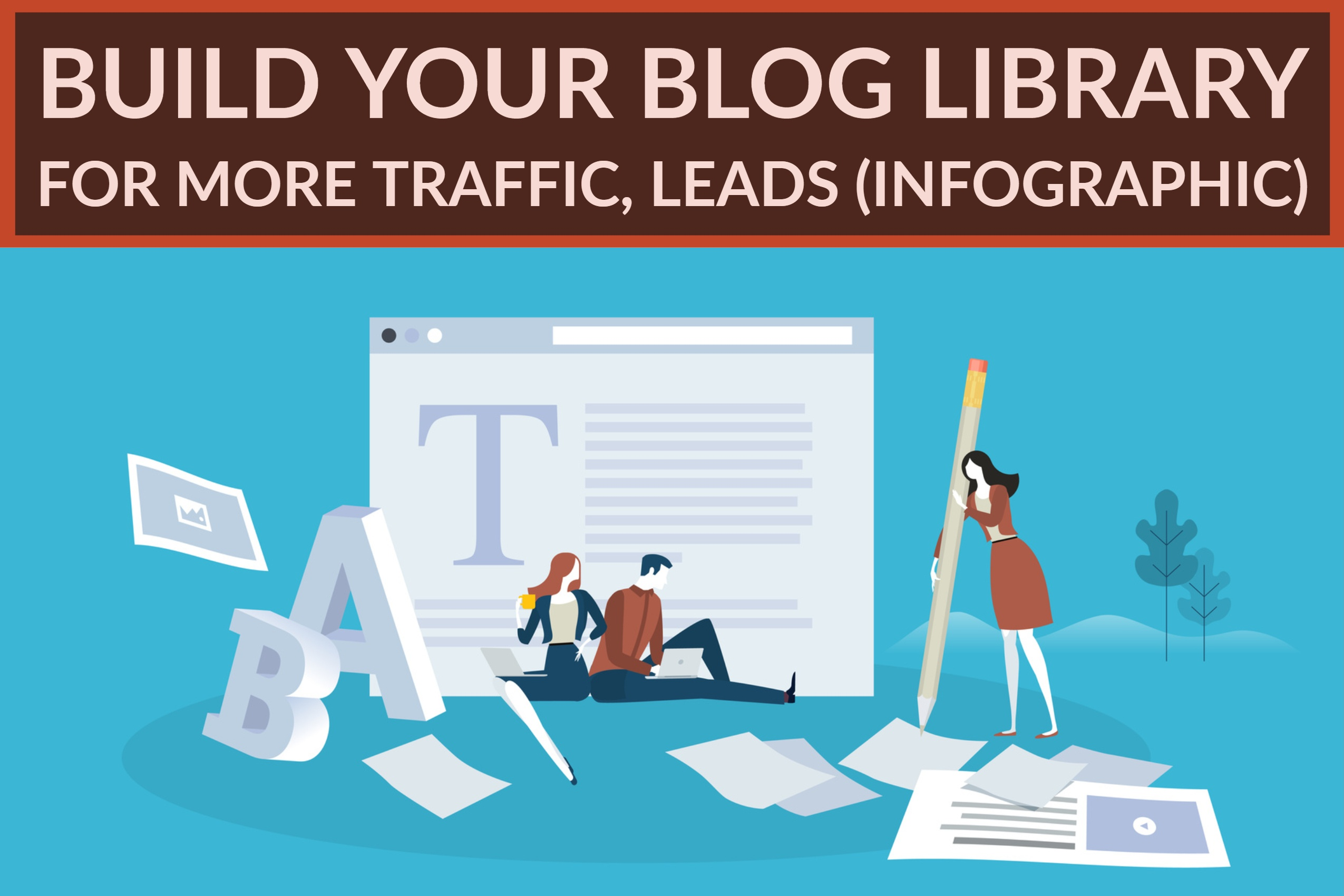 Build Your Blog Library For More Traffic, Leads (infographic) (1)