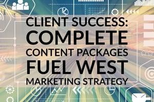 Client Success_ Complete Content Packages Fuel West Marketing Strategy (1)-1