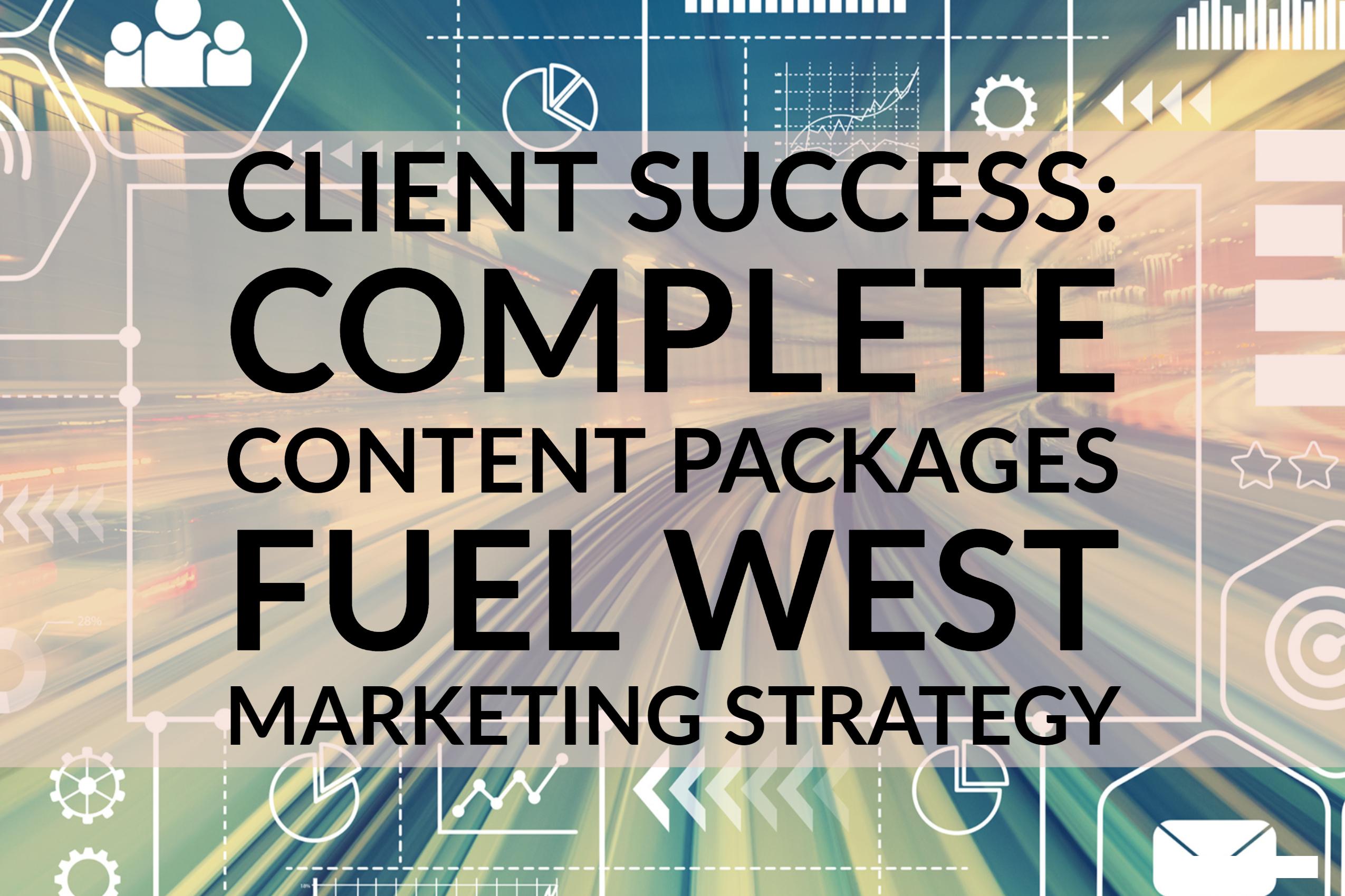 Client Success_ Complete Content Packages Fuel West Marketing Strategy (1)