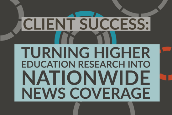 Client Success_ Turning Higher Education Research Into Nationwide News Coverage
