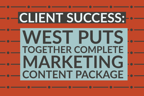 Client Success_ West Puts Together Complete Marketing Content Package-1