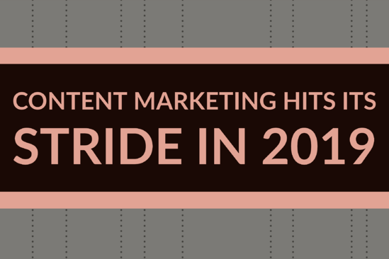 Content Marketing Hits Its Stride In 2019