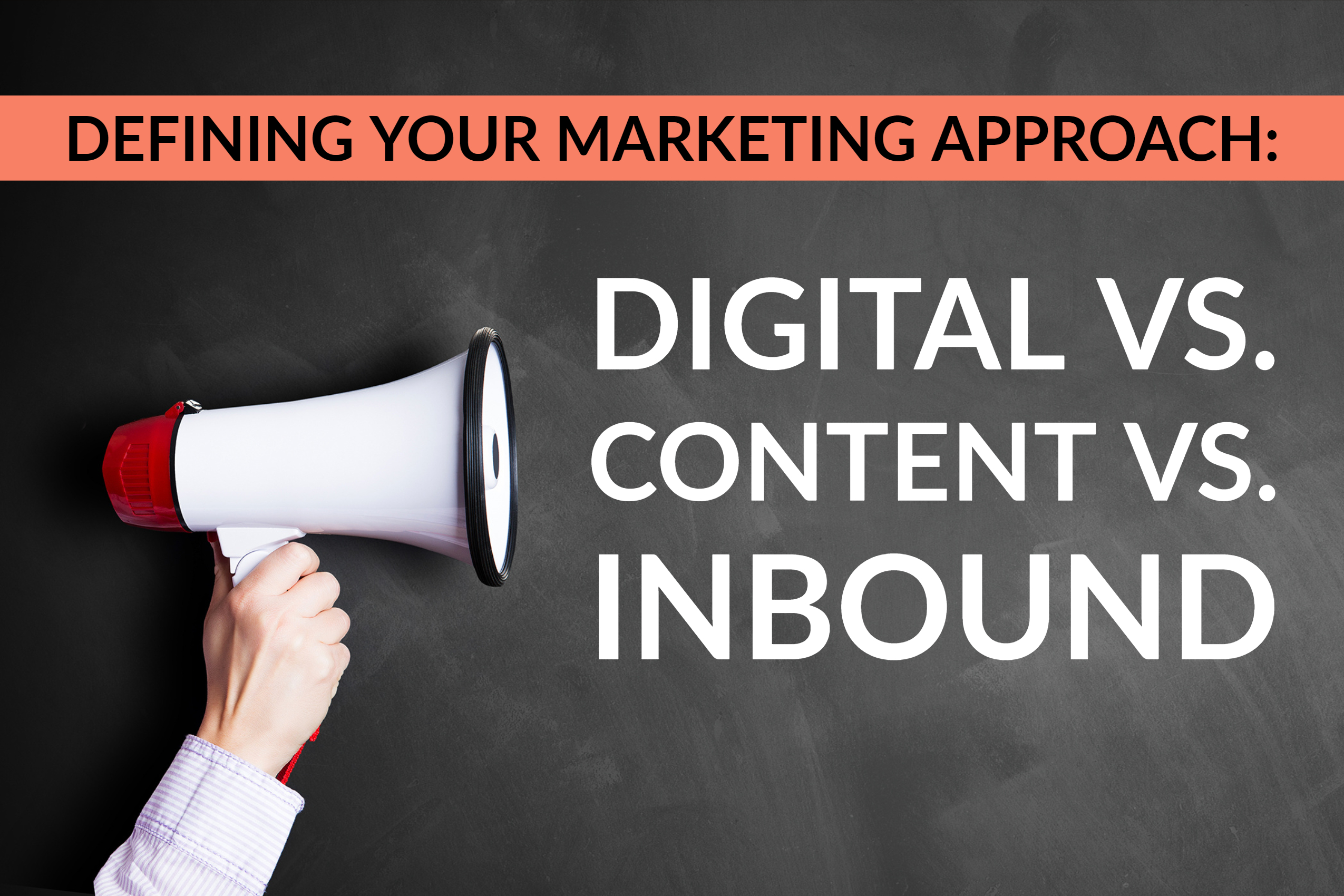 Defining Your Marketing Approach_ Digital vs. Content vs. Inbound