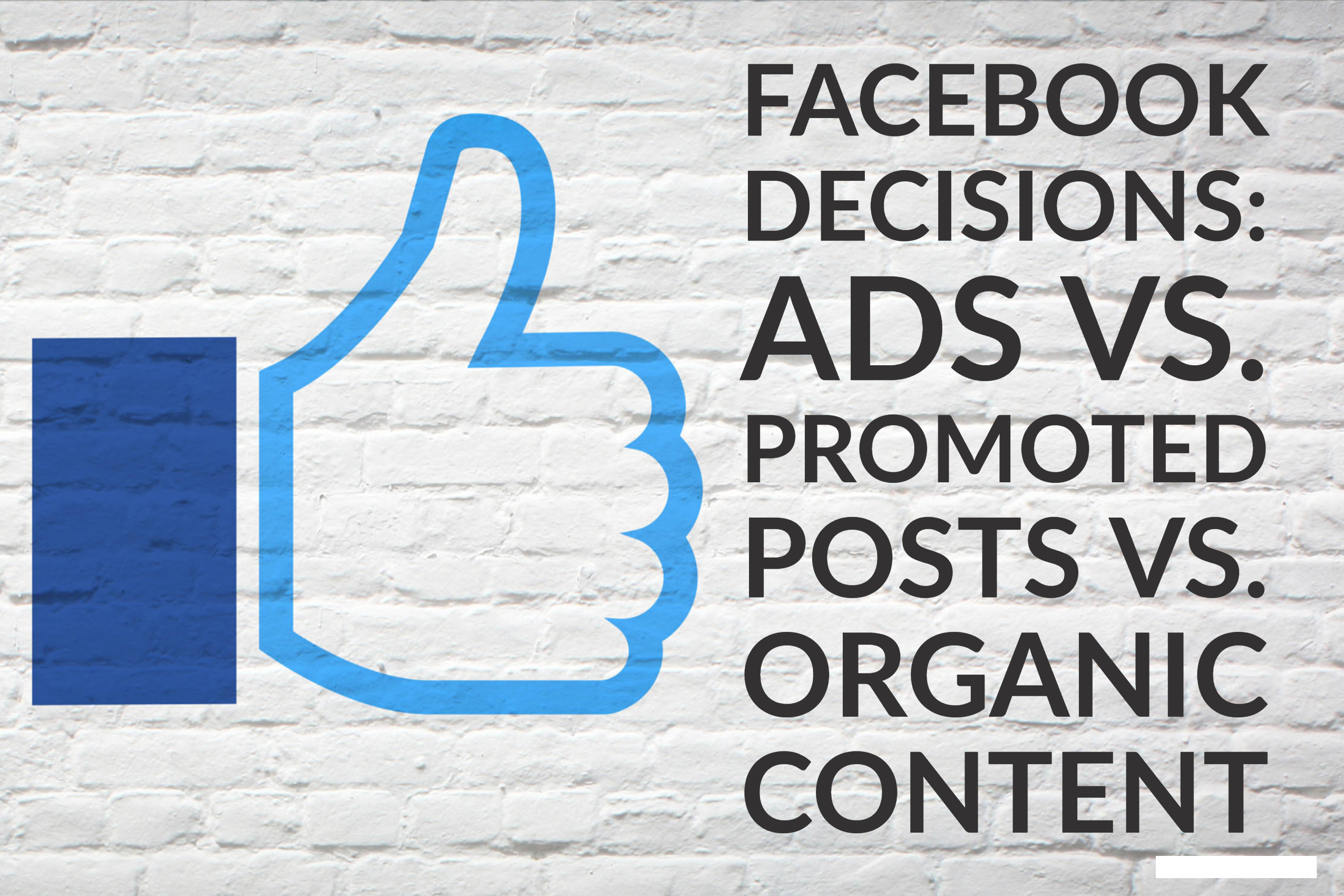 Facebook Decisions_ Ads vs. Promoted Posts vs. Organic Content