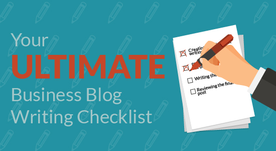 Your Ultimate Business Blog Writing Checklist