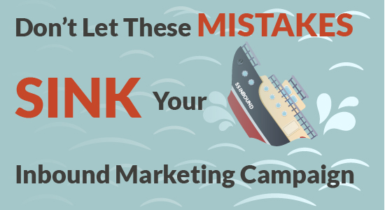Don't Let These Mistakes Sink Your Inbound Marketing Campaign