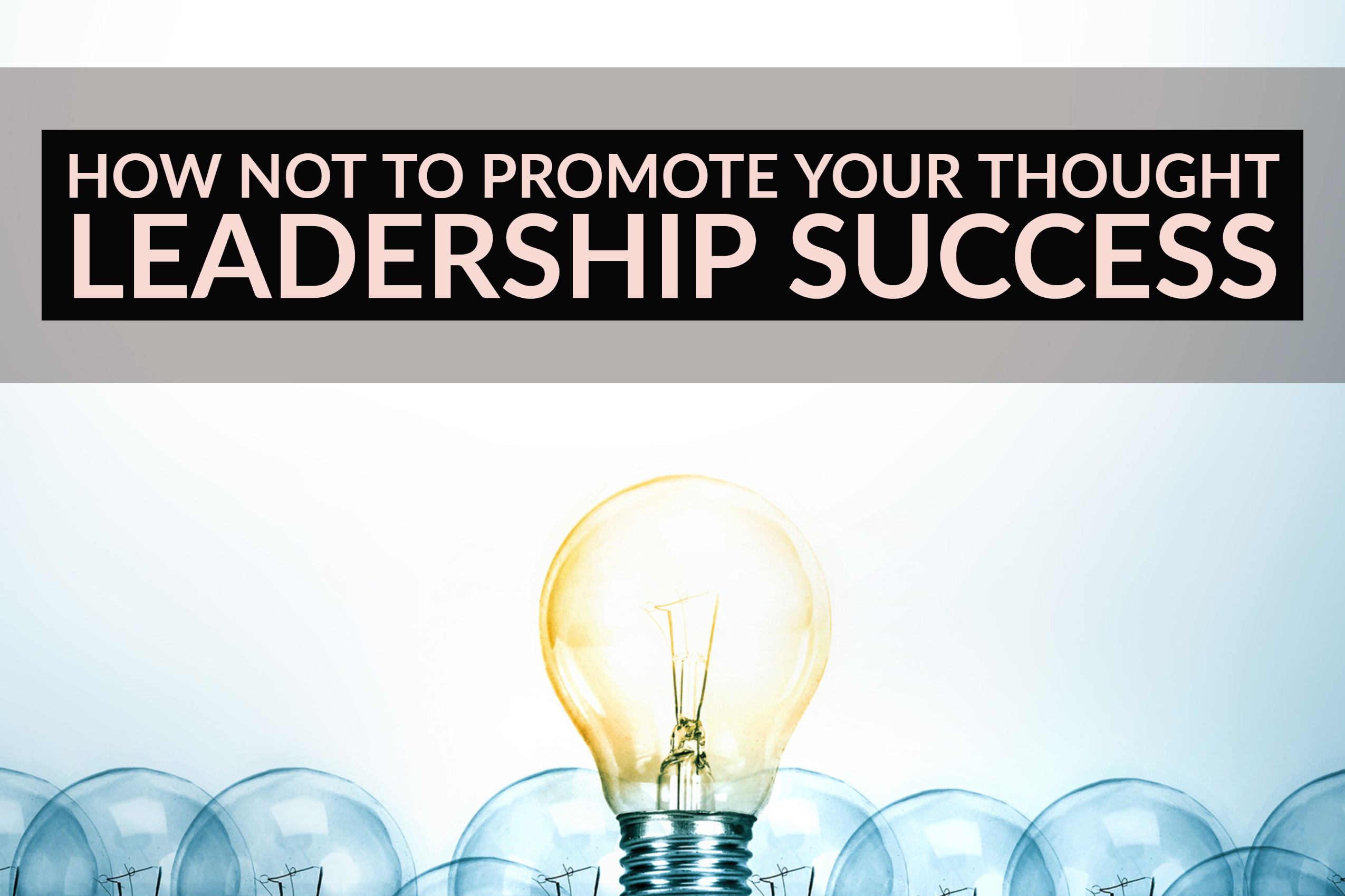 How Not To Promote Your Thought Leadership Success