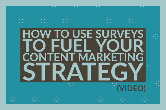 How To Use Surveys To Fuel Your Content Marketing Strategy (video)