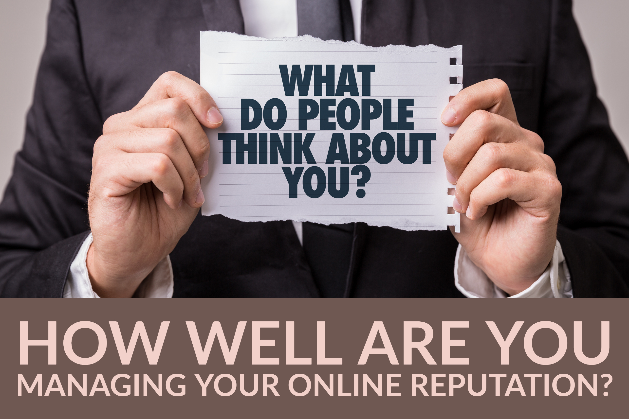 How Well Are You Managing Your Online Reputation_