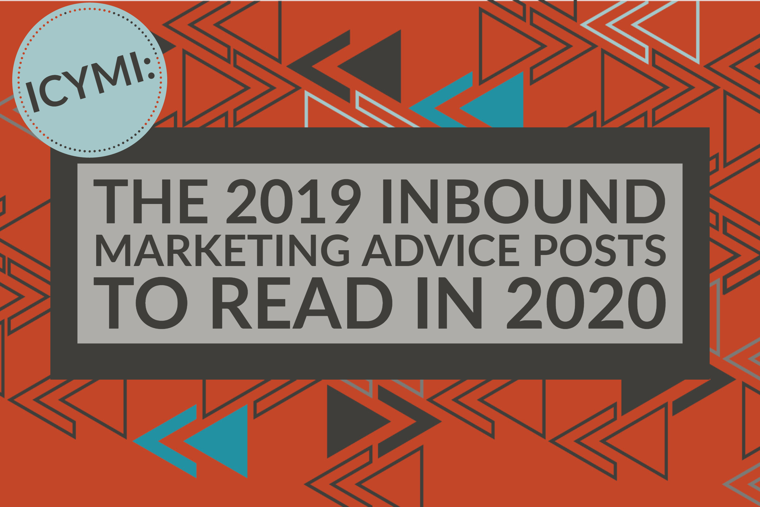 ICYMI_ The 2019 Inbound Marketing Advice Posts To Read In 2020