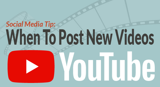Social Media Tip: When To Post New Videos on YouTube