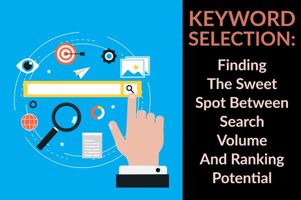 Keyword Selection_ Finding The Sweet Spot Between Search Volume And Ranking Potential