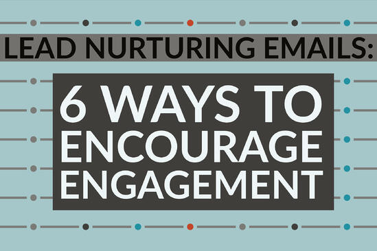 Lead Nurturing Emails_ 6 Ways To Encourage Engagement