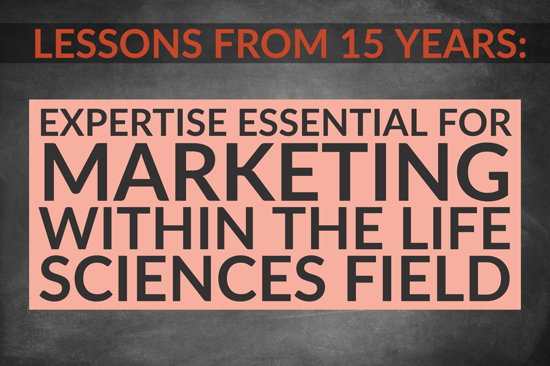 Lessons From 15 Years Of Marketing_ Expertise Essential For Marketing Within The Life Sciences Field -1