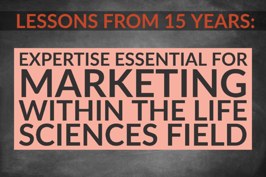 Lessons From 15 Years Of Marketing_ Expertise Essential For Marketing Within The Life Sciences Field