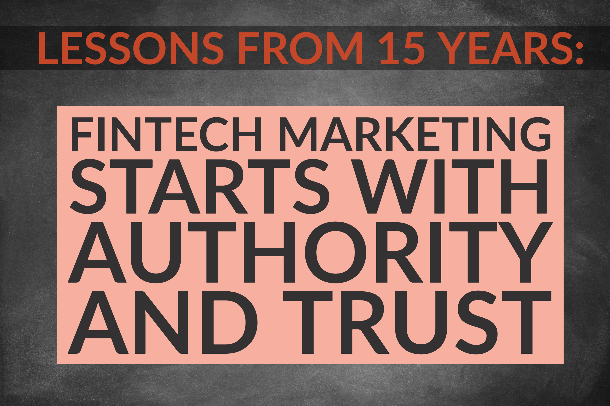 Lessons From 15 Years Of Marketing_ FinTech Marketing Starts With Authority And Trust