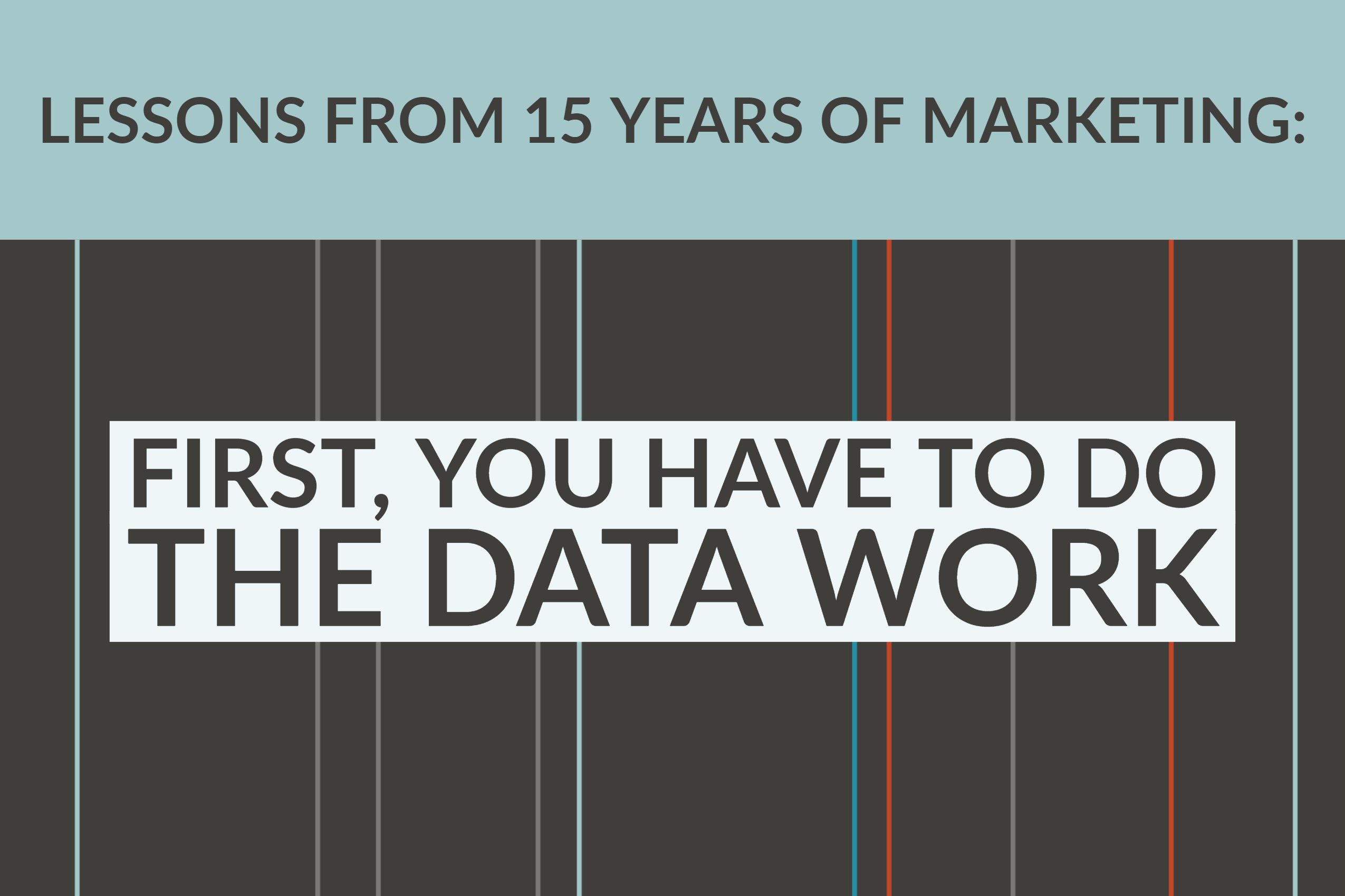Lessons From 15 Years_ First, You Have To Do The Data Work
