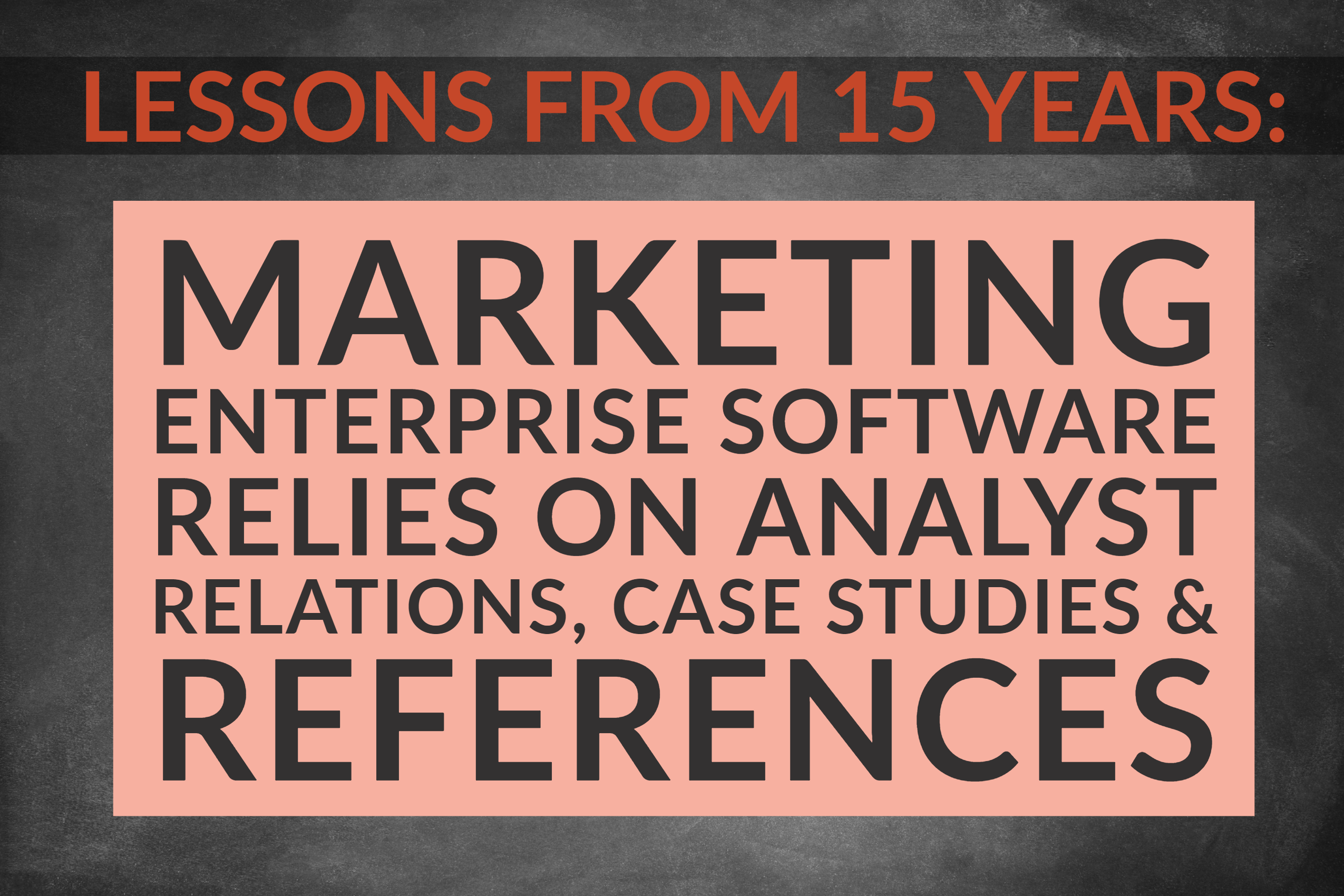 Lessons From 15 Years_ Marketing Enterprise Software Relies On Analyst Relations, Case Studies & References