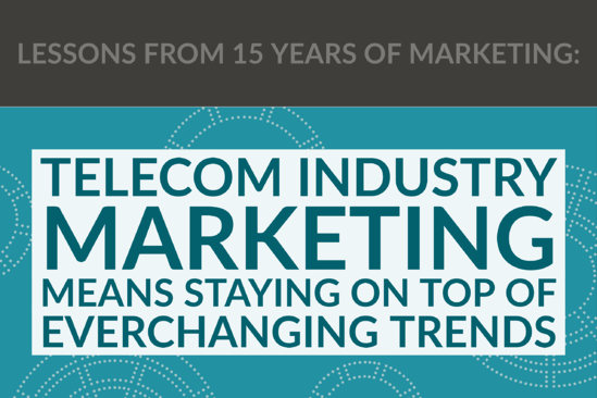 Lessons From 15 Years_ Telecom Industry Marketing Means Staying On Top Of Everchanging Trends
