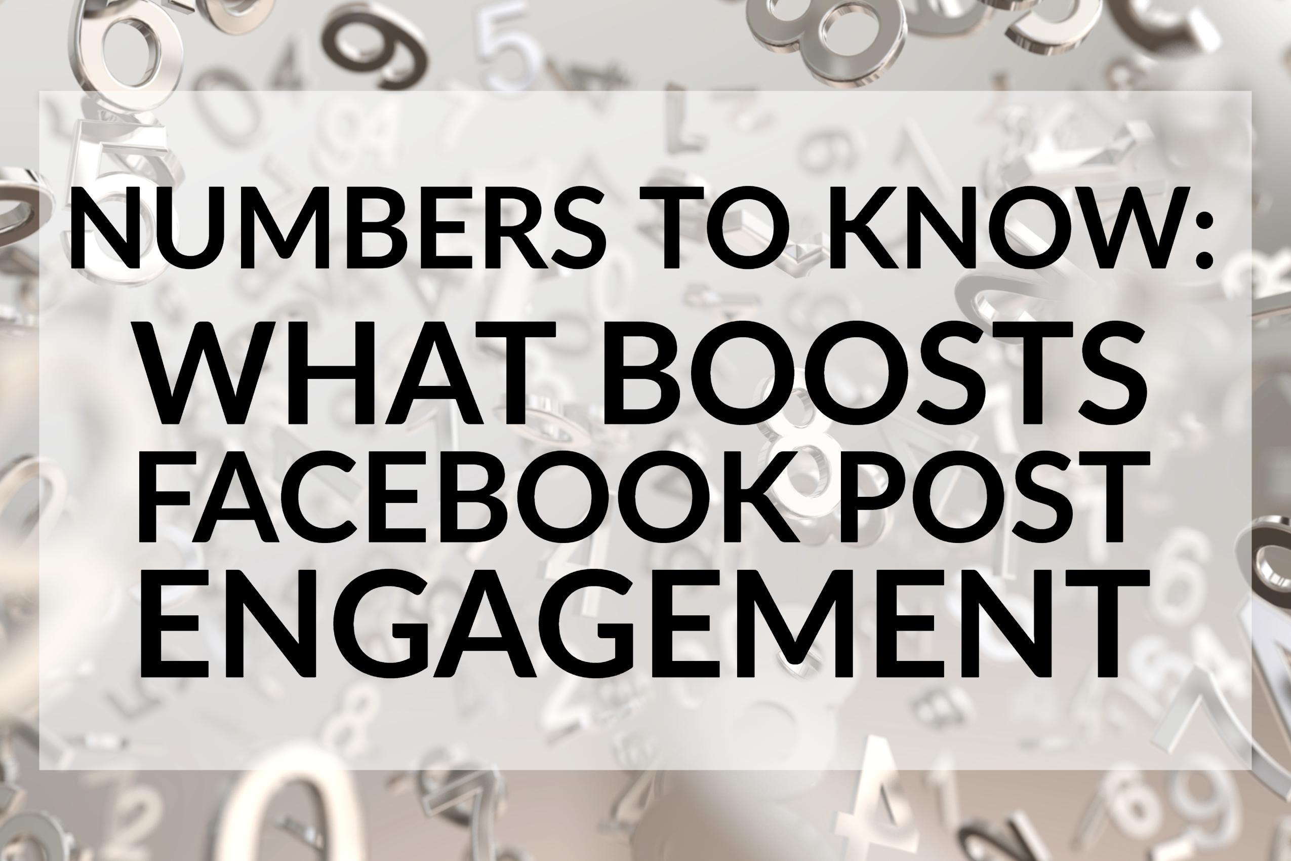 Numbers To Know_ What Boosts Facebook Post Engagement