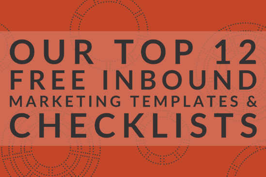 Our Top 12 Free Inbound Marketing Templates & Checklists
