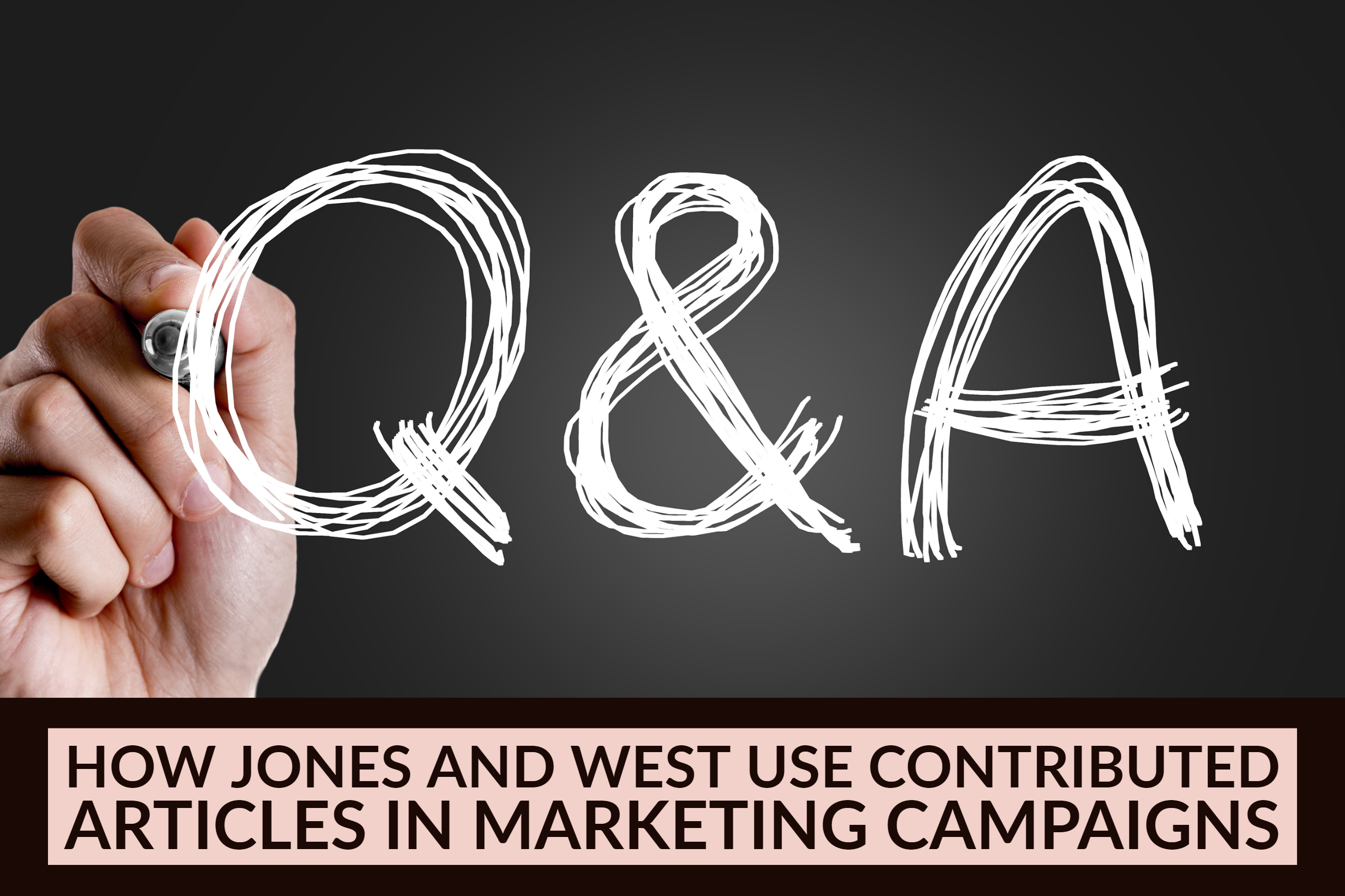 Q&A_ How JONES and West Use Contributed Articles In Marketing Campaigns