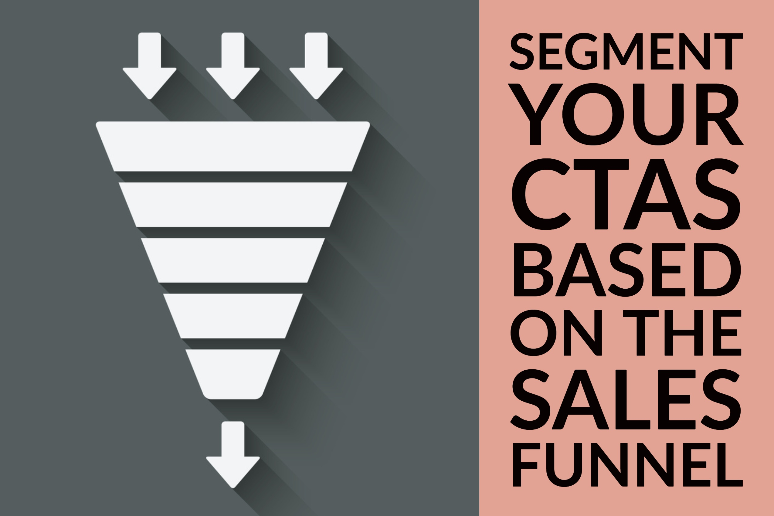 Segment Your CTAs Based On The Sales Funnel