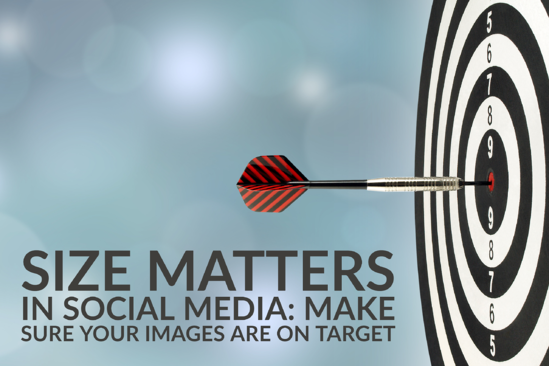 Size Matters In Social Media_ Make Sure Your Images Are On Target