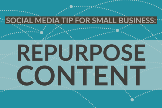 Social Media Tip For Small Business_  Repurpose Content
