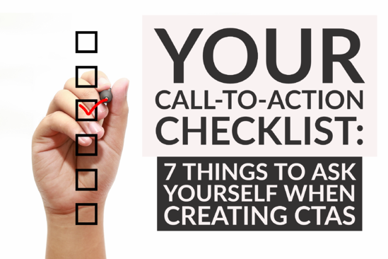 Your Call-to-Action Checklist_ 7 Things To Ask Yourself When Creating CTAs