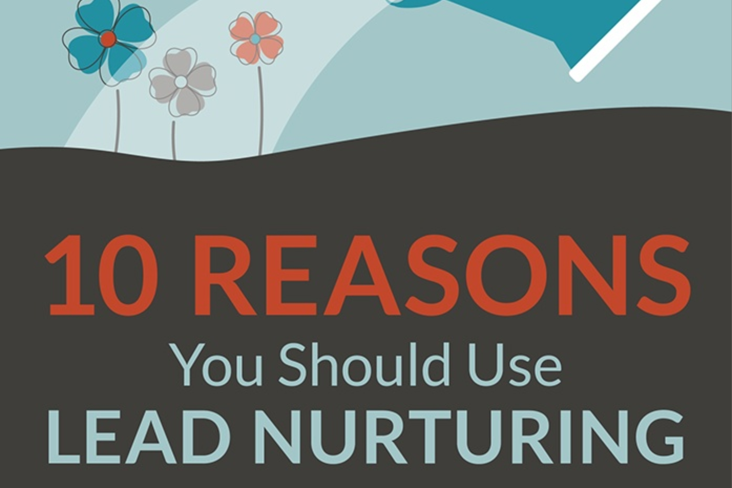 10 Stats To Back Up Your Lead Nurturing Efforts (infographic)