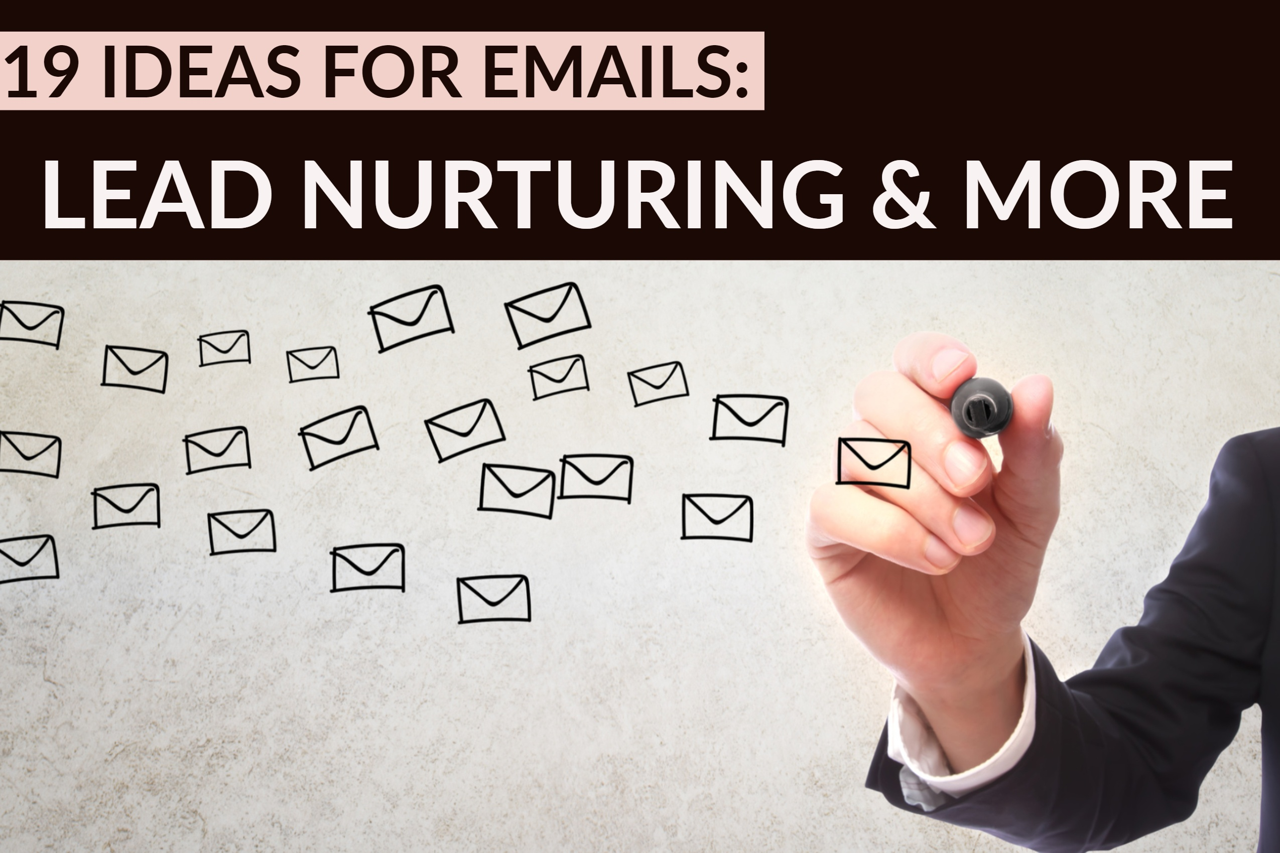 19 Ideas For Emails_ Lead Nurturing & More