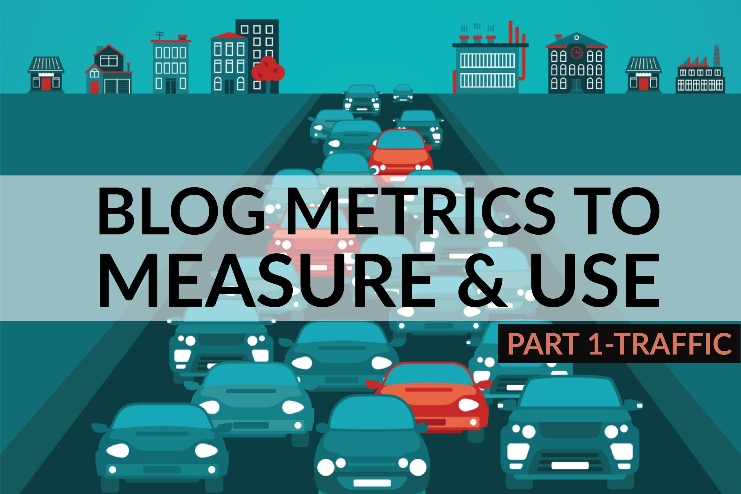 4.12 Blog Metrics to Measure & Use (Part 1-Traffic)
