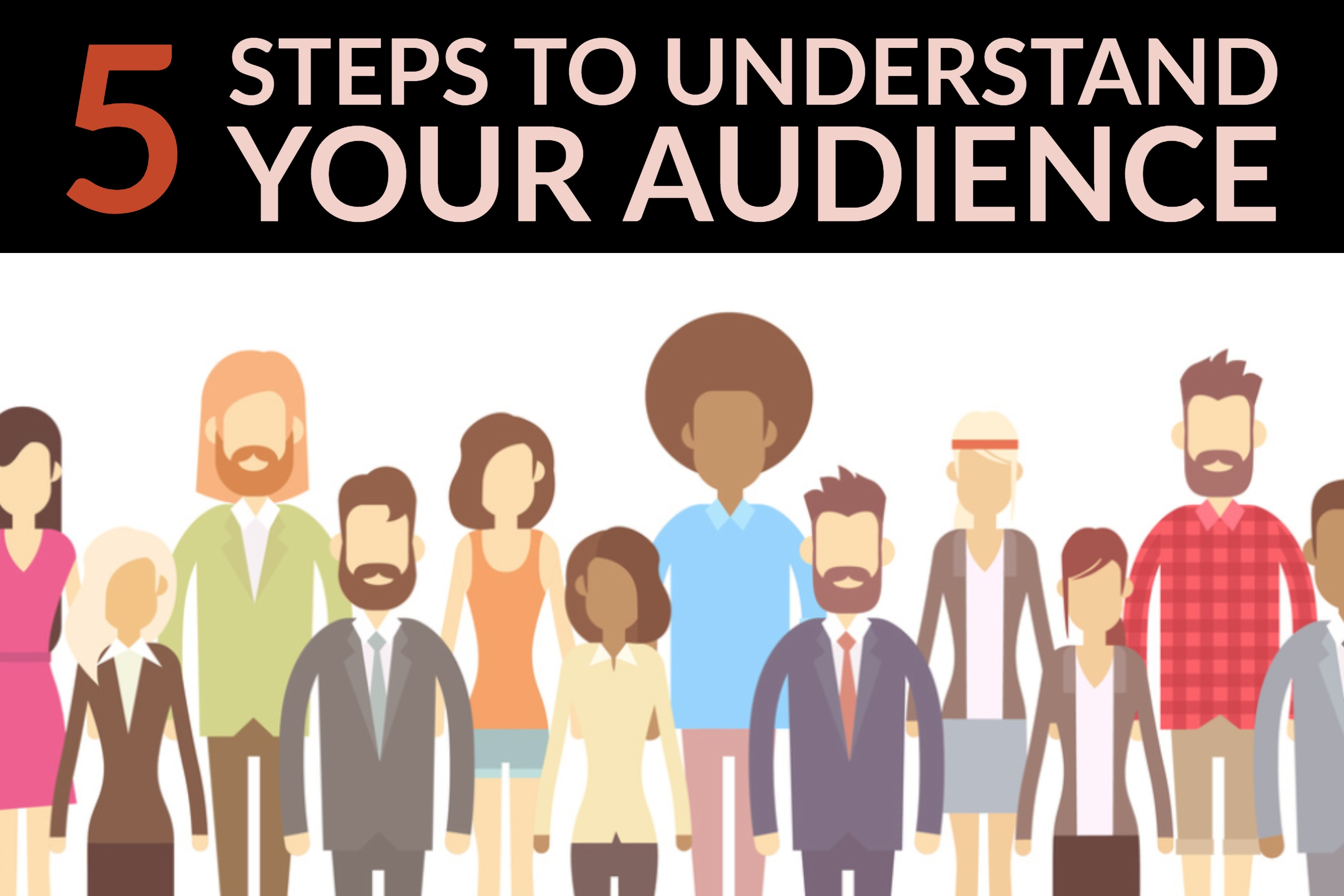 5 Steps To Understand Your Audience